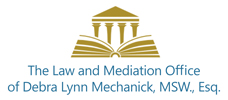 The Law and Mediation Office of Debra Lynn Mechanick, MSW., Esq.